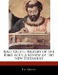 Bible Guide : History of the Bible with a Review of the New Testament