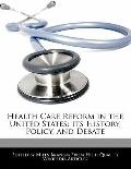 Health Care Reform in the United States : Its History, Policy, and Debate