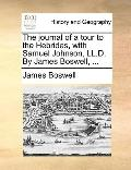 Journal of a Tour to the Hebrides, with Samuel Johnson, Ll D by James Boswell