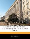 Taxation in the United States : Federal, State, and Local