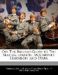 Off the Record Guide to the Beatles : Lennon, Mccartney, Harrison, and Starr