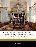 Judaism : A Look at Jewish Principles of Philosophy and Discipline