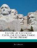 History of the United States : Pre-Colonial Period to the Present