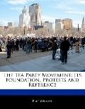 Tea Party Movement : Its Foundation, Protests and Reference