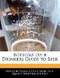Bottoms Up : A Drinkers Guide to Beer