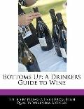 Bottoms Up : A Drinkers Guide to Wine