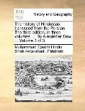 History of Hindostan, Translated from the Persian the Third Edition, in Three Volumes by Ale...