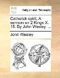 Catholick Spirit a Sermon on 2 Kings X 15 by John Wesley