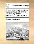 Poems, Moral and Descriptive, on Several Subjects in Two Volumes by William Stevenson, Volum...