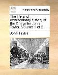 Life and Extraordinary History of the Chevalier John Taylor
