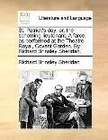 St Patrick's Day : Or, the scheming lieutenant. A farce, as performed at the Theatre Royal, ...