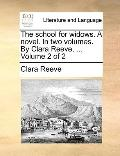 School for Widows a Novel in Two Volumes by Clara Reeve, Volume 2