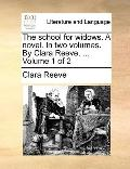 School for Widows a Novel in Two Volumes by Clara Reeve, Volume 1 Of