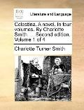 Celestina a Novel in Four Volumes by Charlotte Smith Second Edition Volume 1 Of