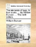 Elements of Logic in Four Books by William Duncan