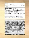 Works of J J Rousseau Translated from the French In