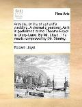 Arcadia; or the Shepherd's Wedding a Dramatic Pastoral As It Is Performed at the Theatre-Roy...