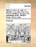 Richard Cur de Lion an Historical Romance from the French of Monsr Sedaine As Performed at t...