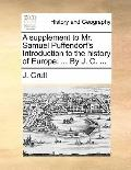 Supplement to Mr Samuel Puffendorf's Introduction to the History of Europe : ... by J. C... .