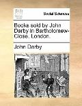 Books Sold by John Darby in Bartholomew-Close, London