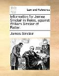 Information for James Sinclair in Reiss, Against William Sinclair of Ratter