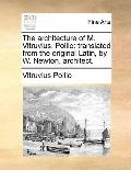 Architecture of M Vitruvius Pollio : Translated from the original Latin, by W. Newton, Archi...