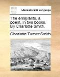 Emigrants, a Poem, in Two Books by Charlotte Smith