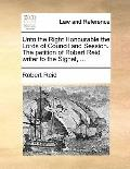 Unto the Right Honourable the Lords of Council and Session the Petition of Robert Reid Write...