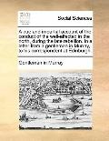 True and Impartial Account of the Conduct of the Well-Affected in the North, During the Late...