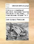 Emilius; or, a Treatise of Education Translated from the French of J J Rousseau, in Three