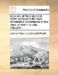Memoirs of Field Marshal Keith : Containing the most remarkable occurrences of the wars, whe...