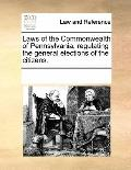 Laws of the Commonwealth of Pennsylvania, Regulating the General Elections of the Citizens