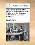 Posthumous pieces of the Reverend John William de la Flechere; by the Reverend Melvill Horne...