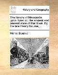 History of Newcastle upon Tyne : Or, the ancient and present state of that town. by the late...