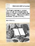 Greek Grammar; or, a Short, Plain, Critical, and Comprehensive Method of Teaching and Learni...