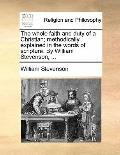 Whole Faith and Duty of a Christian; Methodically Explained in the Words of Scripture by Wil...