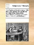 Psalms of David in Metre with the Tunes; Revised and Published by Order of the Honourable Co...