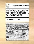 Winter's Tale, a Play Alter'D from Shakespear, by Charles Marsh