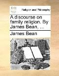 Discourse on Family Religion by James Bean
