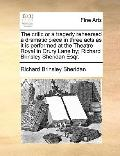 Critic or a Tragedy Rehearsed a Dramatic Piece in Three Acts As It Is Performed at the Theat...