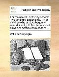 For the Use of Lord's Day Schools Two Scripture Catechisms I for Children Who Are Just Begun...