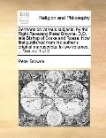 Sermons on Various Subjects, by the Right Reverend Peter Browne, D D Late Bishop of Corke an...