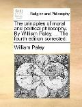 Principles of Moral and Political Philosophy by William Paley, the Fourth Edition Corrected