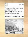School for Scandal a Comedy; As It Is Performed at the Theatre-Royal in Drury-Lane