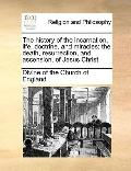 History of the Incarnation, Life, Doctrine, and Miracles; the Death, Resurrection, and Ascen...