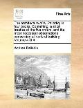 Architecture of a Palladio; in Four Books Containing, a Short Treatise of the Five Orders, a...