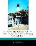 Traveler's Guide to the Best Places to Visit in Key West, Fl