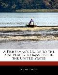 Fisherman's Guide to the Best Places to Bass Fish in the United States