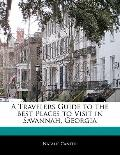 Traveler's Guide to the Best Places to Visit in Savannah, Georgi