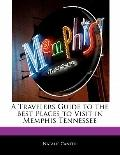 Traveler's Guide to the Best Places to Visit in Memphis Tennessee